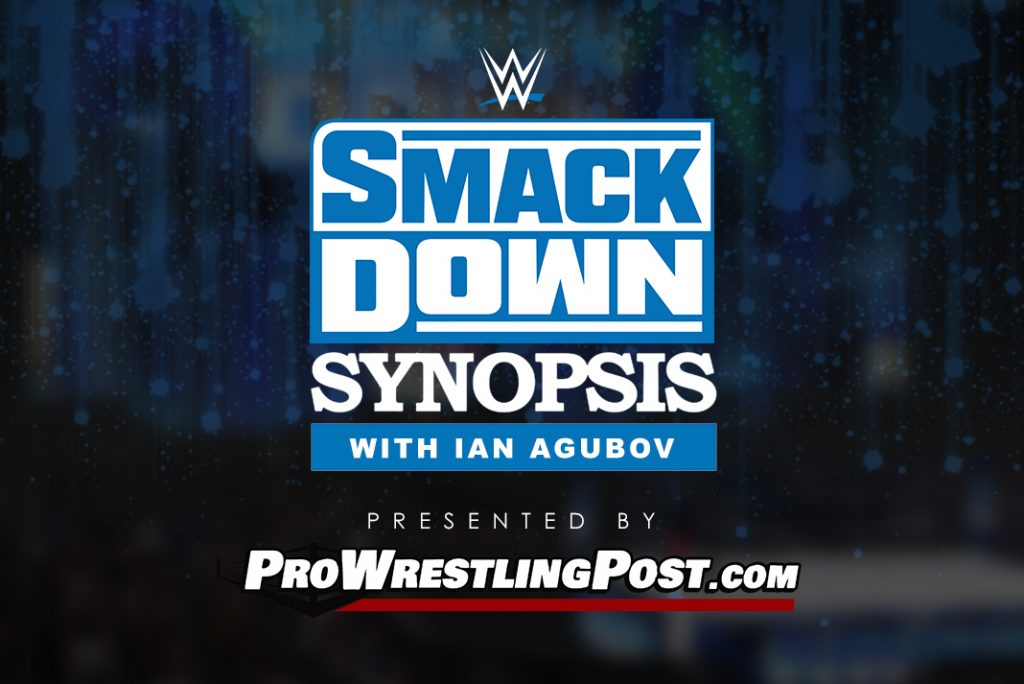 Smackdown Synopsis with Ian Agubov